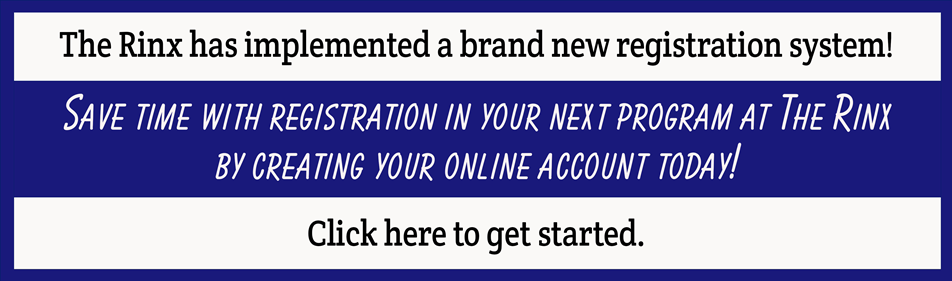 Making your new Rinx Account will help speed up registration!  Don't delay!  SIgn up today!